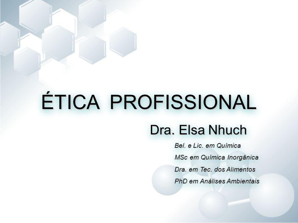 ÉTICA PROFISSIONAL Dra. Elsa Nhuch Bel. e Lic. em Química