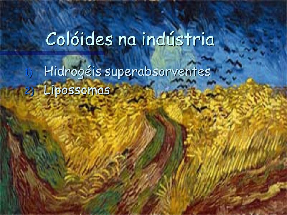 Colóides na indústria Hidrogéis superabsorventes Lipossomas