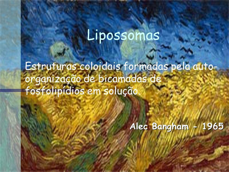 Lipossomas Estruturas coloidais formadas pela auto-organização de bicamadas de fosfolipídios em solução.