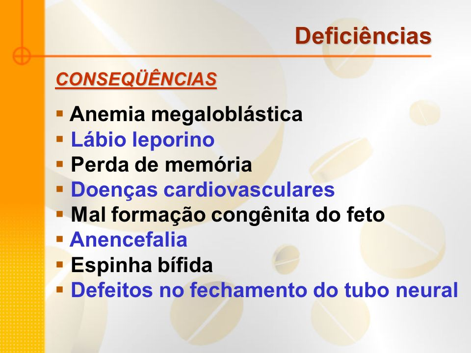 Deficiências Anemia megaloblástica Lábio leporino Perda de memória