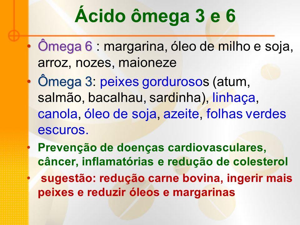 Ácido ômega 3 e 6 Ômega 6 : margarina, óleo de milho e soja, arroz, nozes, maioneze.