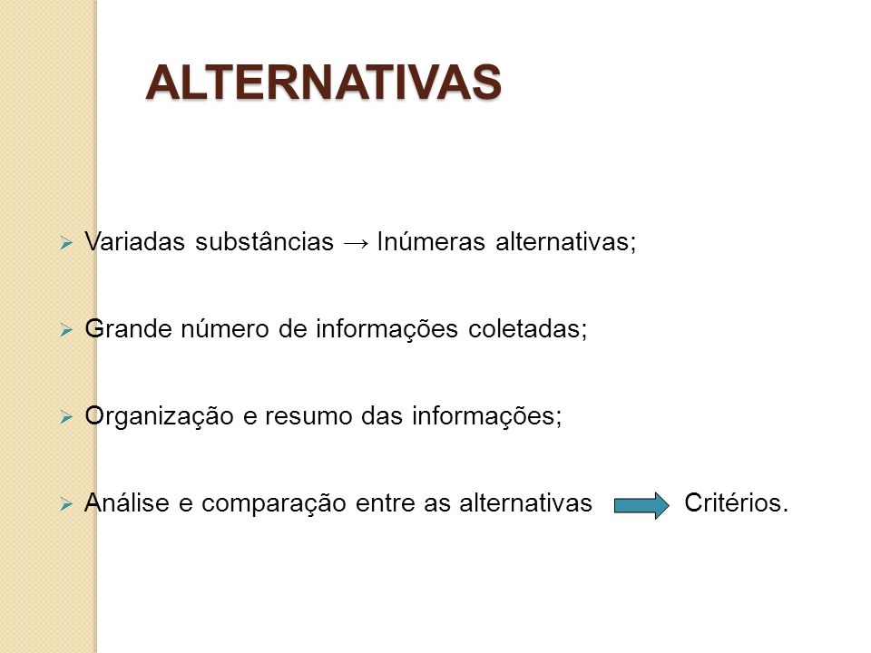 ALTERNATIVAS Variadas substâncias → Inúmeras alternativas;