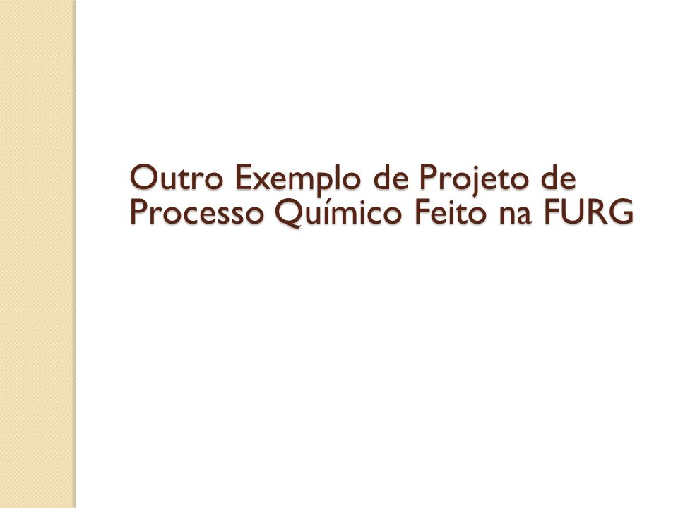 Outro Exemplo de Projeto de Processo Químico Feito na FURG