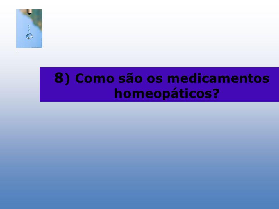 8) Como são os medicamentos homeopáticos