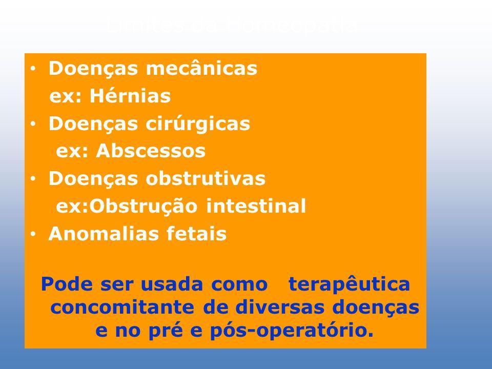 Limites da Homeopatia Doenças mecânicas ex: Hérnias Doenças cirúrgicas