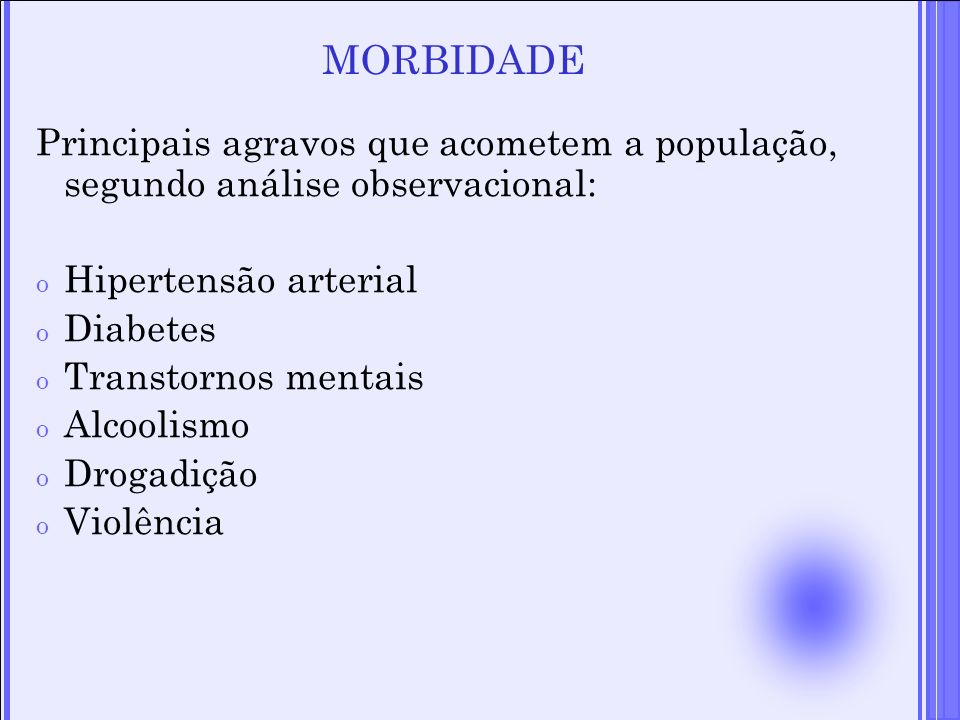 MORBIDADE Principais agravos que acometem a população, segundo análise observacional: Hipertensão arterial.