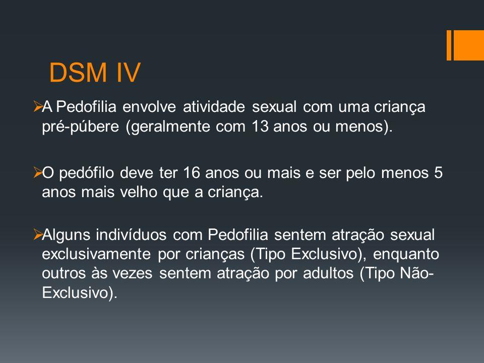 DSM IV A Pedofilia envolve atividade sexual com uma criança pré-púbere (geralmente com 13 anos ou menos).