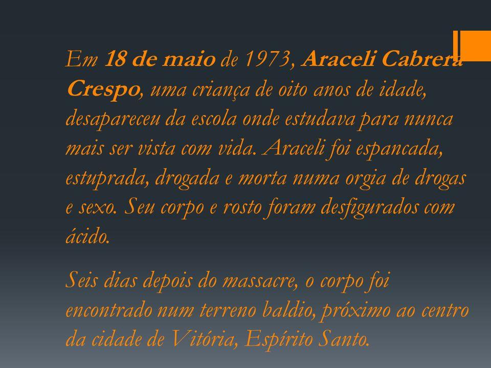 Em 18 de maio de 1973, Araceli Cabrera Crespo, uma criança de oito anos de idade, desapareceu da escola onde estudava para nunca mais ser vista com vida. Araceli foi espancada, estuprada, drogada e morta numa orgia de drogas e sexo. Seu corpo e rosto foram desfigurados com ácido.