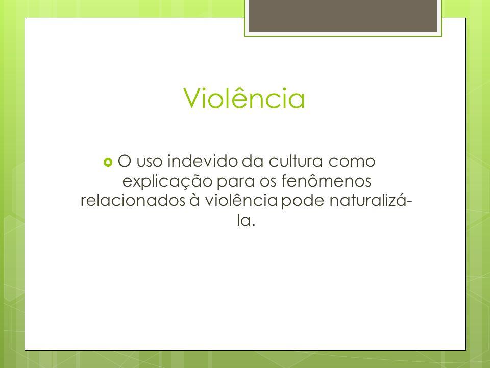 Violência O uso indevido da cultura como explicação para os fenômenos relacionados à violência pode naturalizá-la.