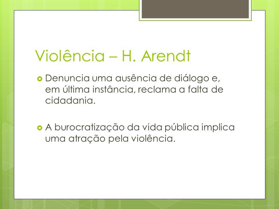 Violência – H. Arendt Denuncia uma ausência de diálogo e, em última instância, reclama a falta de cidadania.