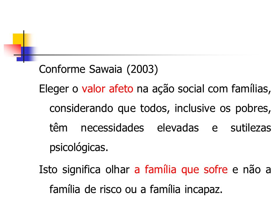 Conforme Sawaia (2003)