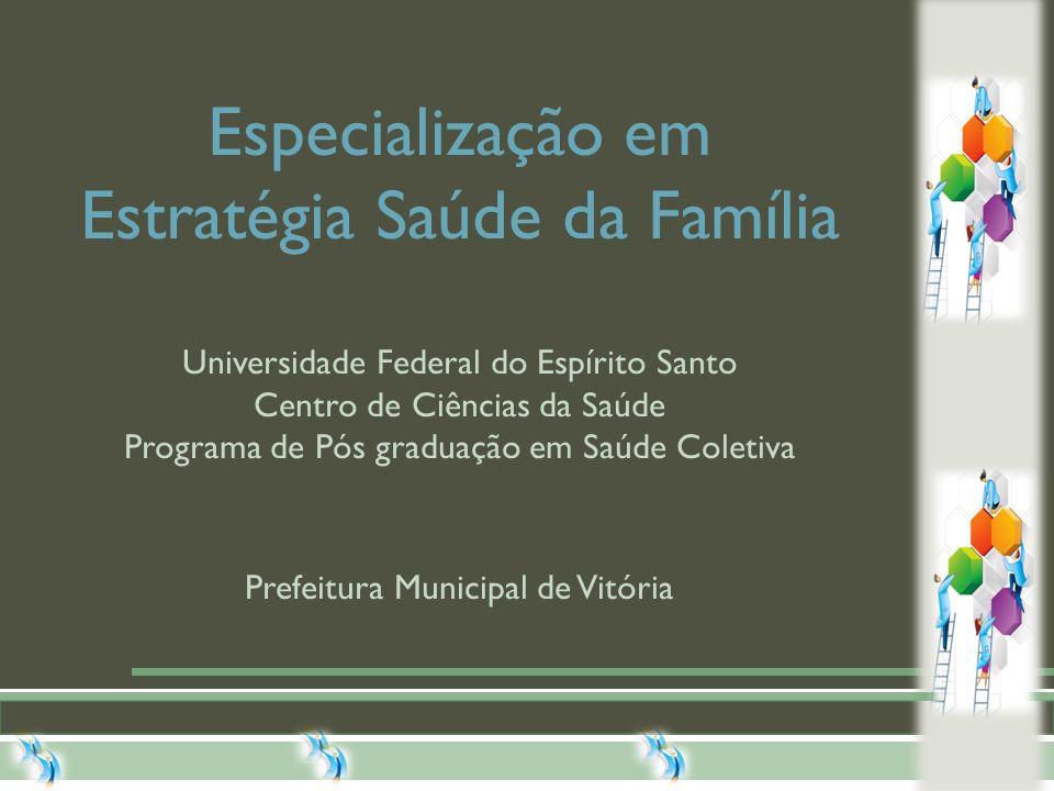 Especialização em Estratégia Saúde da Família Universidade Federal do Espírito Santo Centro de Ciências da Saúde Programa de Pós graduação em Saúde Coletiva Prefeitura Municipal de Vitória