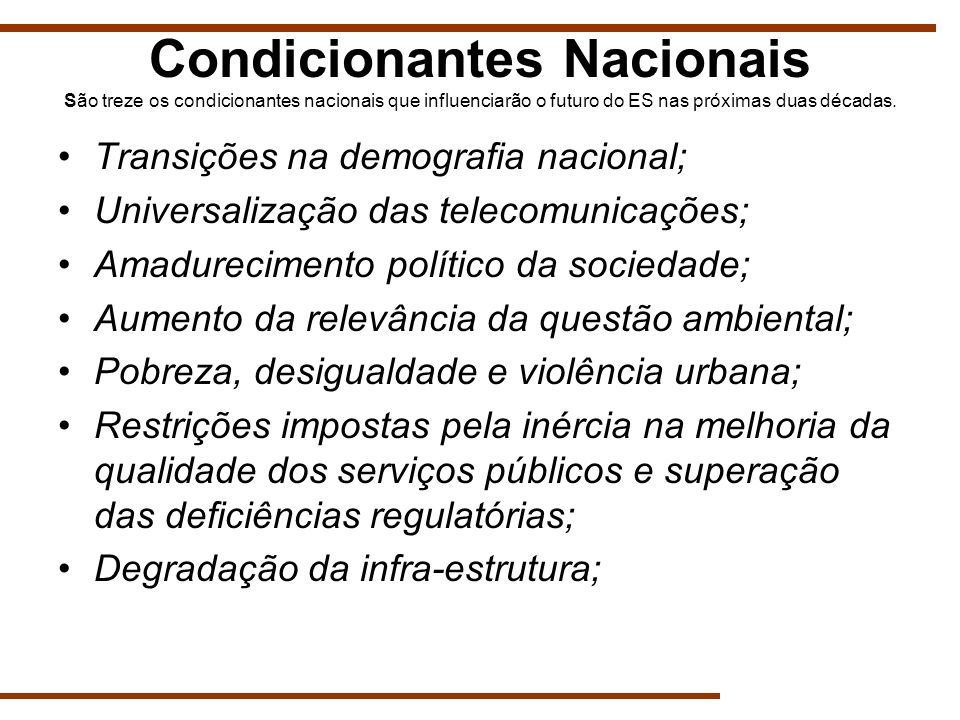 Condicionantes Nacionais São treze os condicionantes nacionais que influenciarão o futuro do ES nas próximas duas décadas.