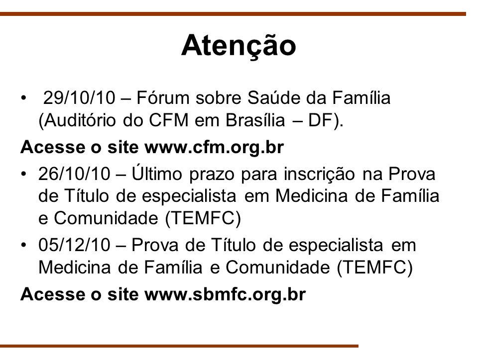Atenção 29/10/10 – Fórum sobre Saúde da Família (Auditório do CFM em Brasília – DF). Acesse o site www.cfm.org.br.