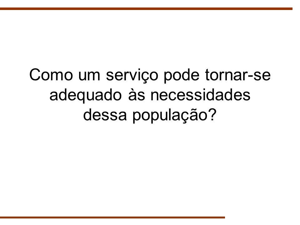 Como um serviço pode tornar-se adequado às necessidades dessa população