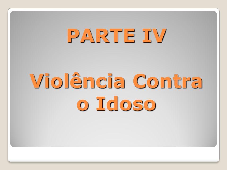 PARTE IV Violência Contra o Idoso