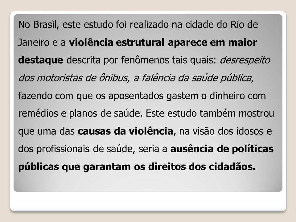 No Brasil, este estudo foi realizado na cidade do Rio de Janeiro e a violência estrutural aparece em maior destaque descrita por fenômenos tais quais: desrespeito dos motoristas de ônibus, a falência da saúde pública, fazendo com que os aposentados gastem o dinheiro com remédios e planos de saúde.