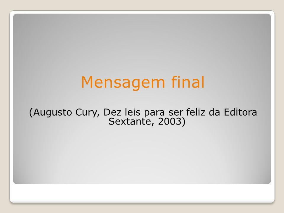 (Augusto Cury, Dez leis para ser feliz da Editora Sextante, 2003)