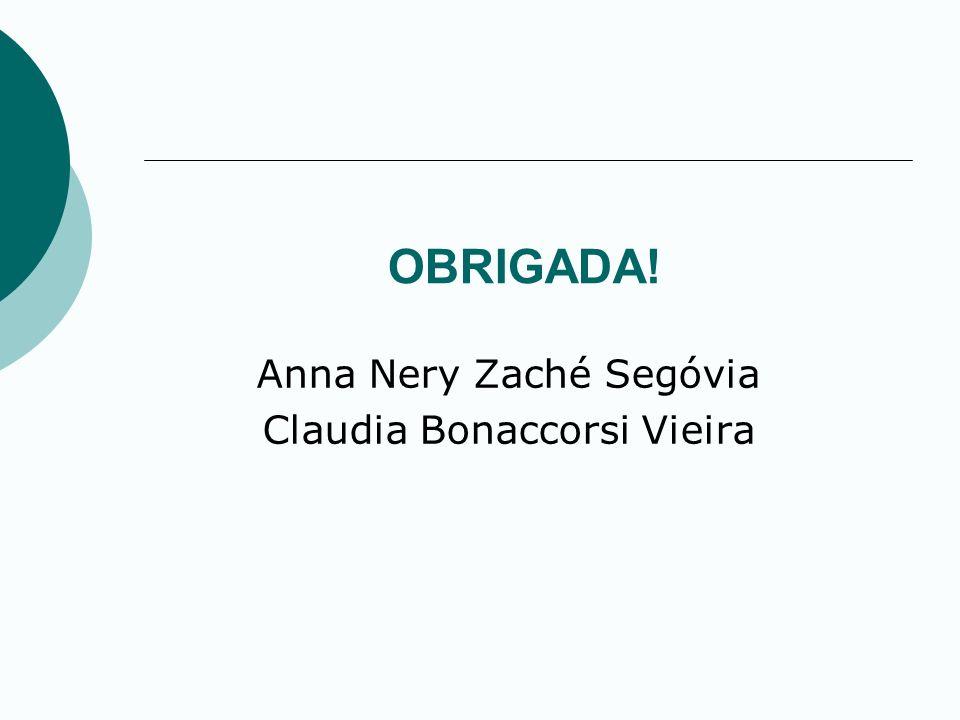 OBRIGADA! Anna Nery Zaché Segóvia Claudia Bonaccorsi Vieira