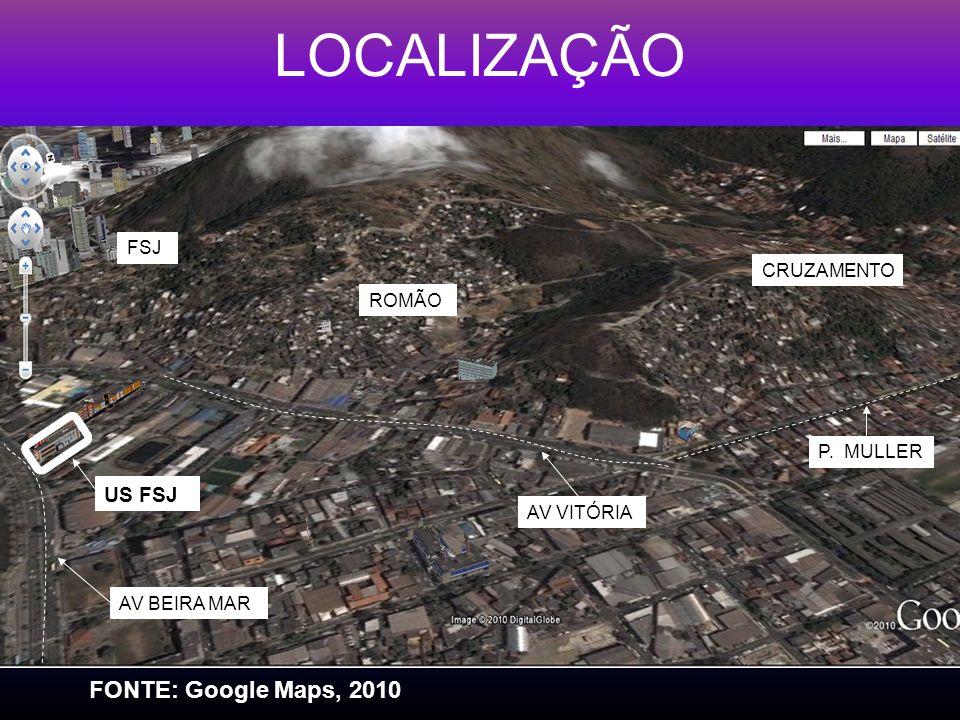 LOCALIZAÇÃO FONTE: Google Maps, 2010 US FSJ FSJ CRUZAMENTO ROMÃO