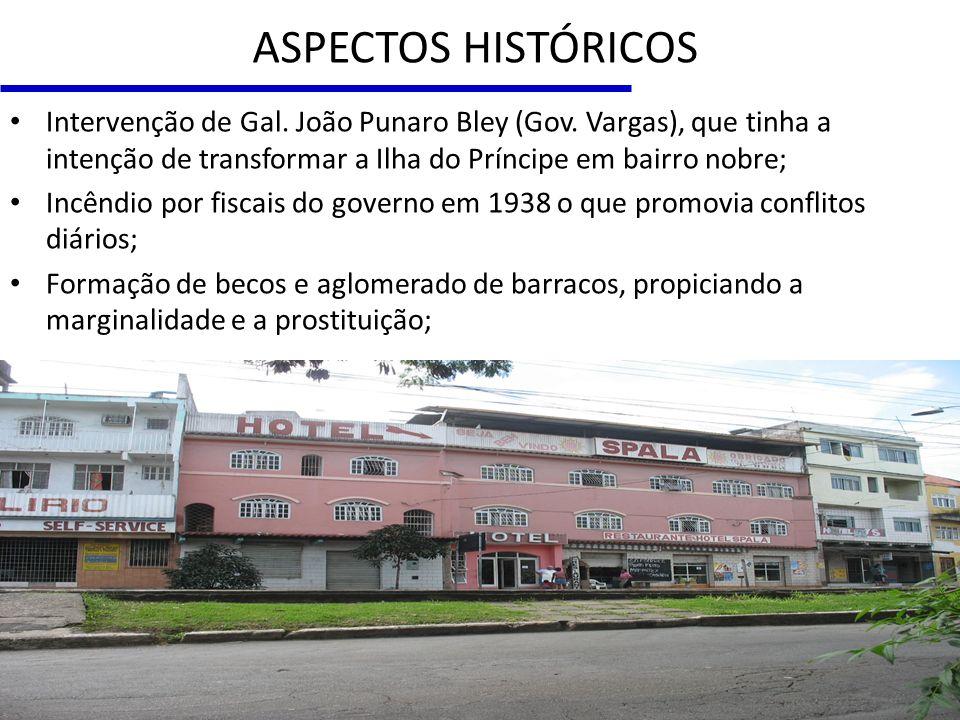ASPECTOS HISTÓRICOS Intervenção de Gal. João Punaro Bley (Gov. Vargas), que tinha a intenção de transformar a Ilha do Príncipe em bairro nobre;