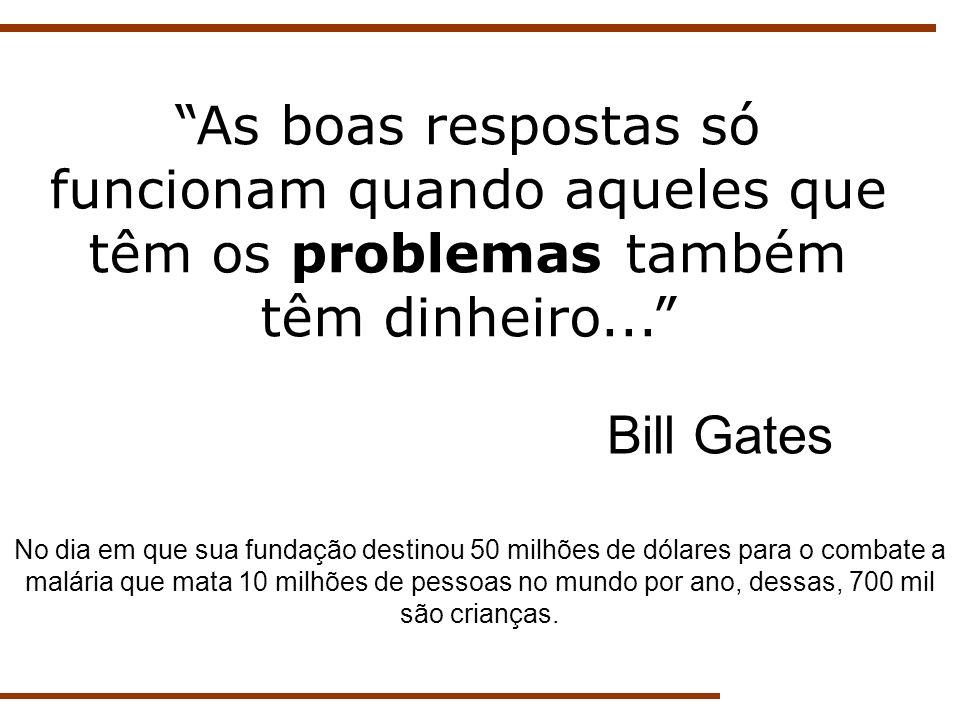 As boas respostas só funcionam quando aqueles que têm os problemas também têm dinheiro...