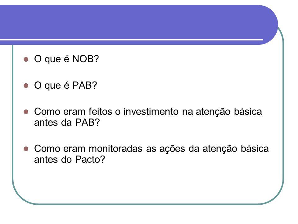 O que é NOB O que é PAB Como eram feitos o investimento na atenção básica antes da PAB