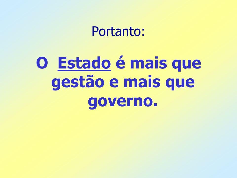 O Estado é mais que gestão e mais que governo.