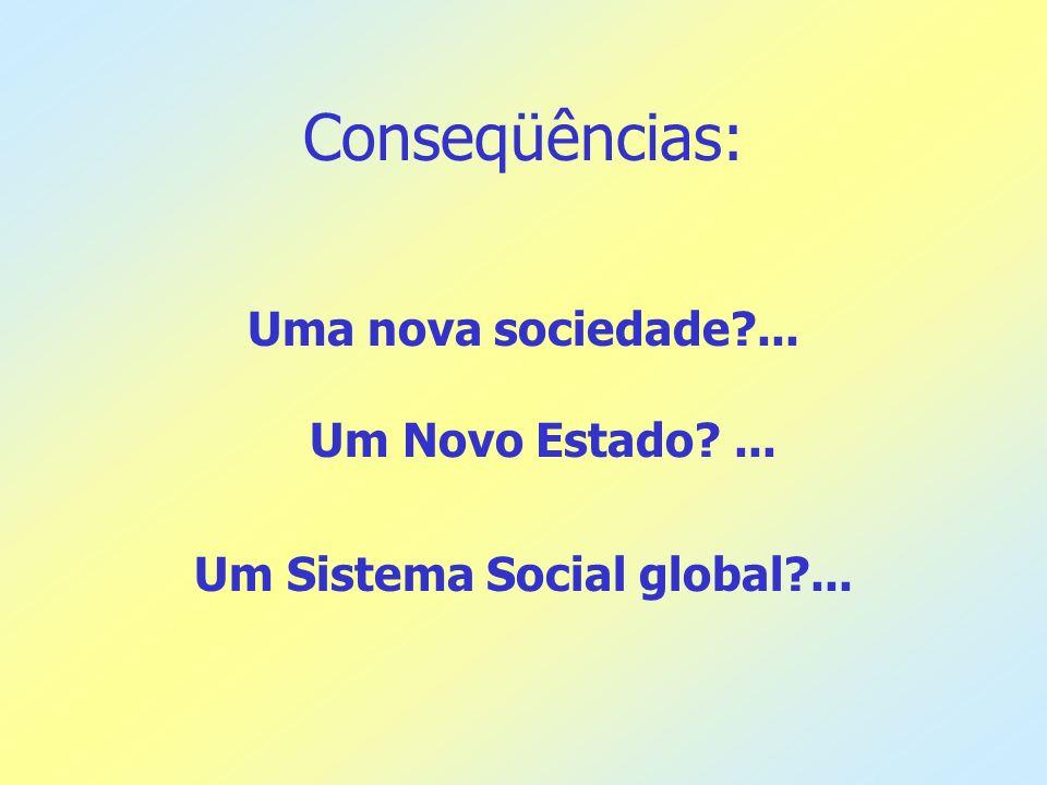 Conseqüências: Uma nova sociedade ... Um Novo Estado ...