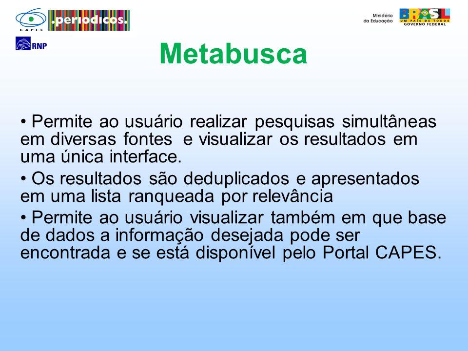 Metabusca Permite ao usuário realizar pesquisas simultâneas em diversas fontes e visualizar os resultados em uma única interface.