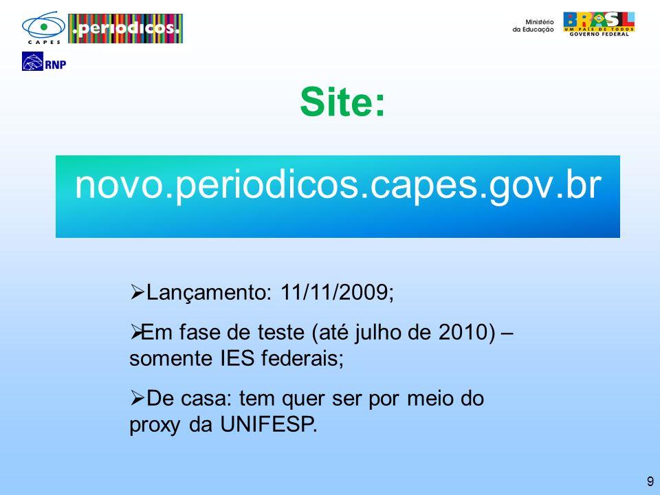 Site: novo.periodicos.capes.gov.br Lançamento: 11/11/2009;