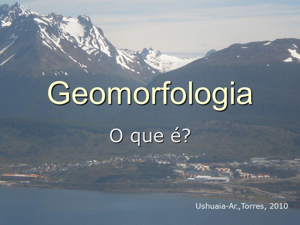 Geomorfologia O que é Ushuaia-Ar.,Torres, 2010