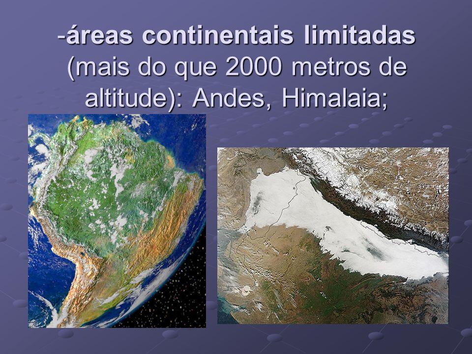 -áreas continentais limitadas (mais do que 2000 metros de altitude): Andes, Himalaia;