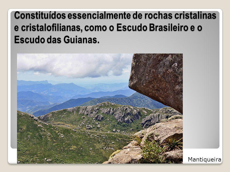 Constituídos essencialmente de rochas cristalinas e cristalofilianas, como o Escudo Brasileiro e o Escudo das Guianas.