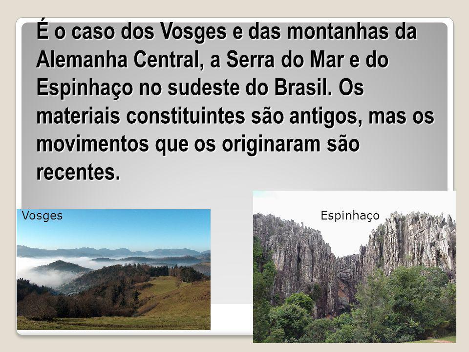 É o caso dos Vosges e das montanhas da Alemanha Central, a Serra do Mar e do Espinhaço no sudeste do Brasil. Os materiais constituintes são antigos, mas os movimentos que os originaram são recentes.