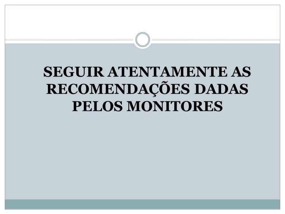 SEGUIR ATENTAMENTE AS RECOMENDAÇÕES DADAS PELOS MONITORES