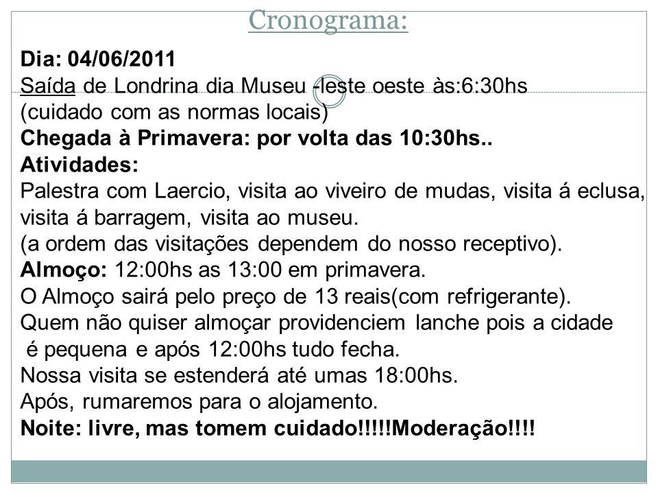 Cronograma: Dia: 04/06/2011. Saída de Londrina dia Museu -leste oeste às:6:30hs. (cuidado com as normas locais)