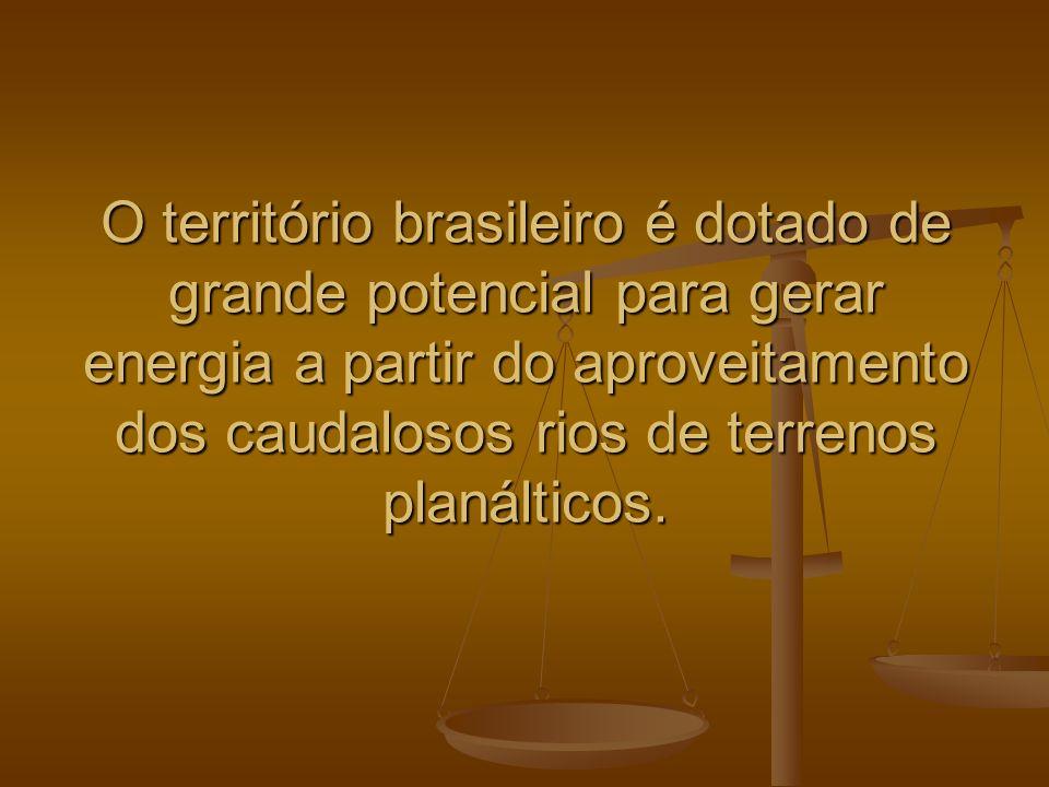 O território brasileiro é dotado de grande potencial para gerar energia a partir do aproveitamento dos caudalosos rios de terrenos planálticos.
