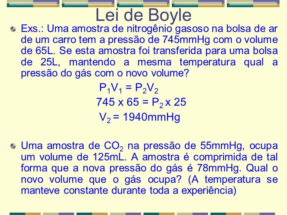 Lei de Boyle P1V1 = P2V2 745 x 65 = P2 x 25 V2 = 1940mmHg