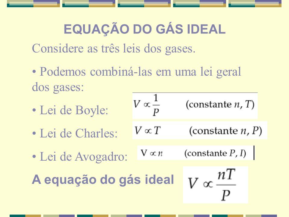 EQUAÇÃO DO GÁS IDEAL Considere as três leis dos gases. • Podemos combiná-las em uma lei geral dos gases: