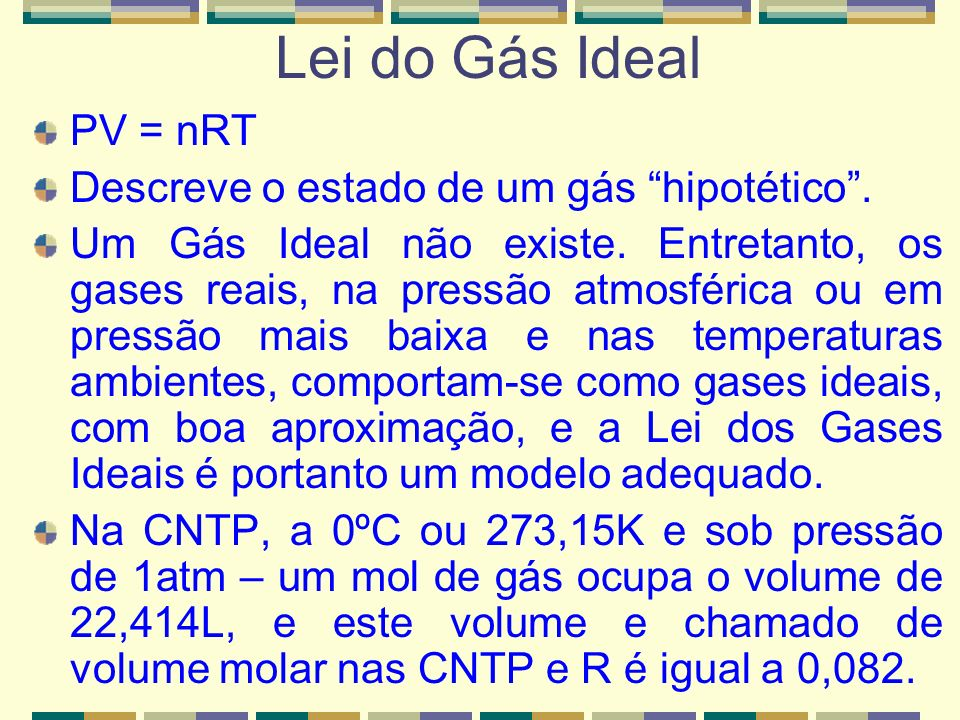 Lei do Gás Ideal PV = nRT Descreve o estado de um gás hipotético .