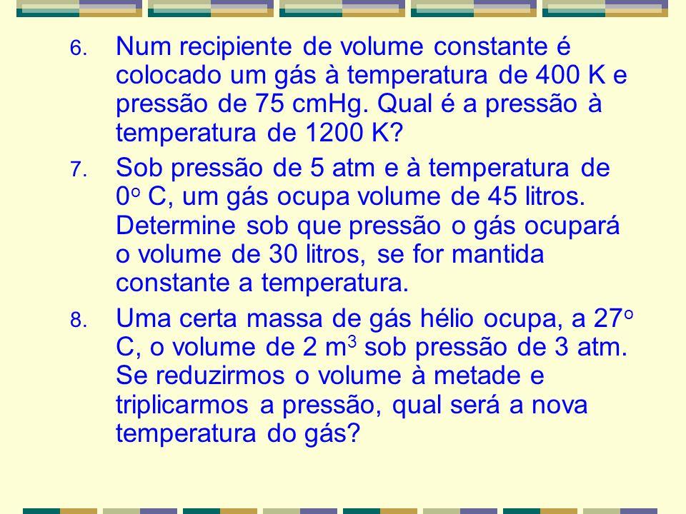 Num recipiente de volume constante é colocado um gás à temperatura de 400 K e pressão de 75 cmHg. Qual é a pressão à temperatura de 1200 K