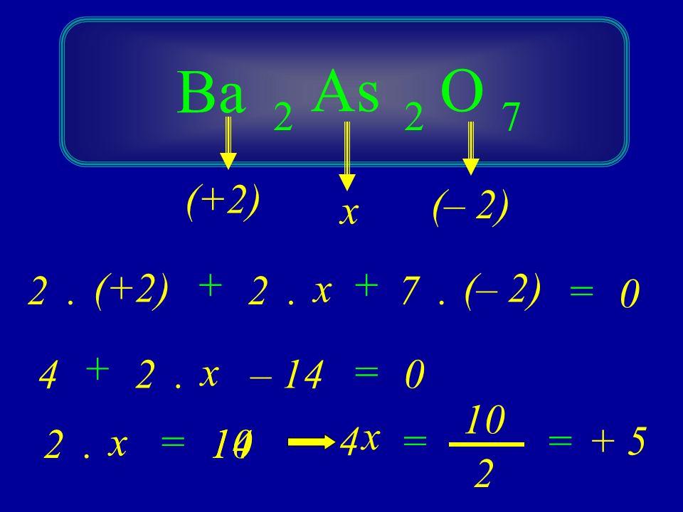 Ba As O 2 2 7 (+2) (– 2) x + 2 . (+2) 2 . x + 7 . (– 2) = + 4 2 . x