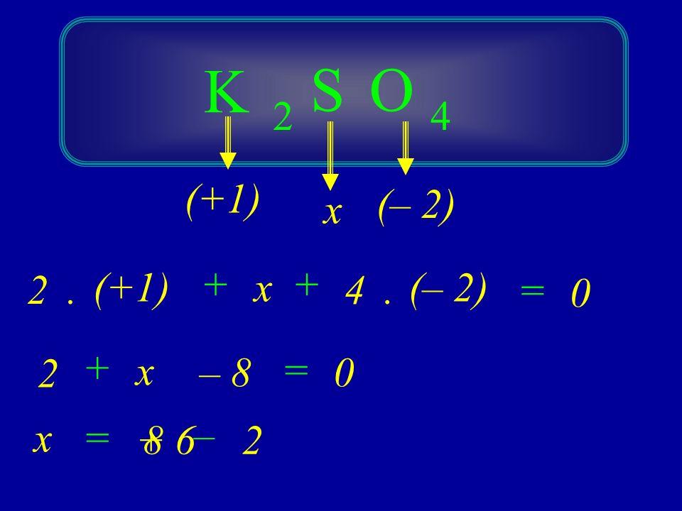 K S O 2 4 (+1) (– 2) x + + 2 . (+1) x 4 . (– 2) = + 2 x – 8 = x = – 8