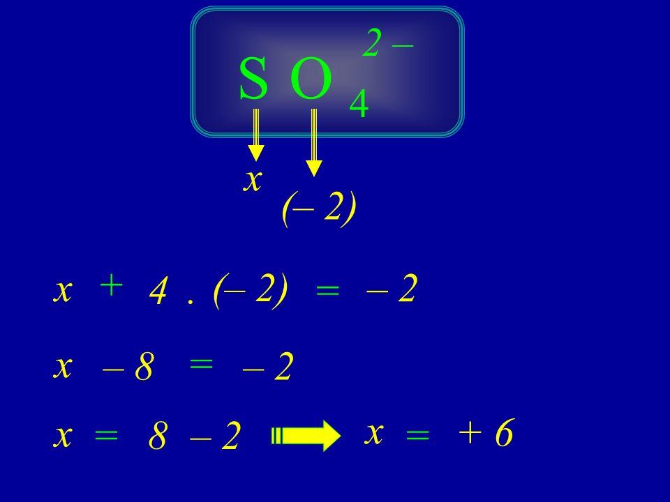 2 – S O 4 x (– 2) x + 4 . (– 2) = – 2 x – 8 = – 2 x x = 8 – 2 = + 6