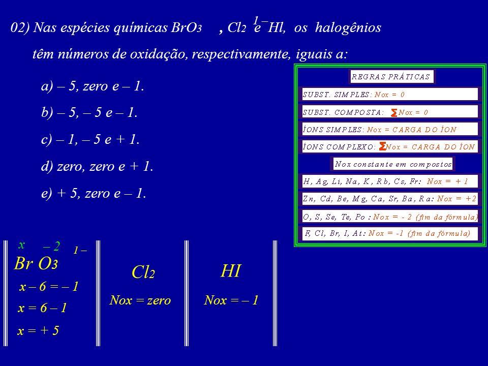 Br O3 Cl2 HI 02) Nas espécies químicas BrO3 , Cl2 e Hl, os halogênios