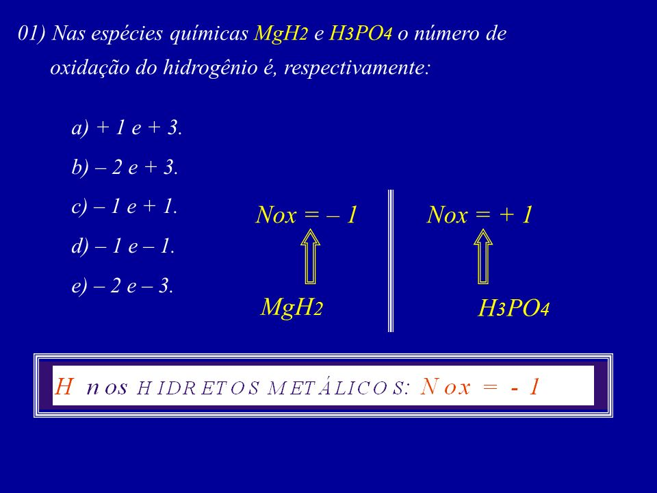 01) Nas espécies químicas MgH2 e H3PO4 o número de