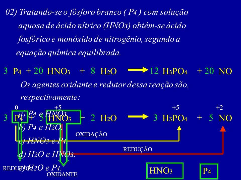 3 P4 + 20 HNO3 + 8 H2O 12 H3PO4 + 20 NO 3 P4 + 5 HNO3 + 2 H2O 3 H3PO4