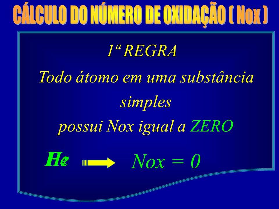 He P4 H2 Nox = 0 1ª REGRA Todo átomo em uma substância simples
