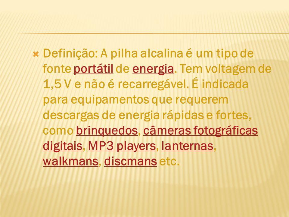 Definição: A pilha alcalina é um tipo de fonte portátil de energia